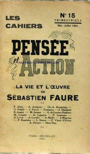 CAHIERS PENSEE ET ACTION (LES) [No 15] du 01/05/1961 - LA VIE ET L'OEUVRE DE SEBASTIEN FAURE PAR F. ALAIX - A. ANTIGNAC - CH.A. BONTEMPS - U. FEDELI - J. FERRER - FONTAURA - J. HUMBERT - R. JOSPIN - M. JOYEUX - G. DE LACAZE-DUTHIERS - M. LAISANT -A. LAPEYRE - P. LENTENTE - G. LEVAL - A. LORULOT - A. MAILLE - J. MAGRINA - P. RASSINIER - L. SIMON - P VIGNE D'OCTON - A. ZEVAES - HEM DAY