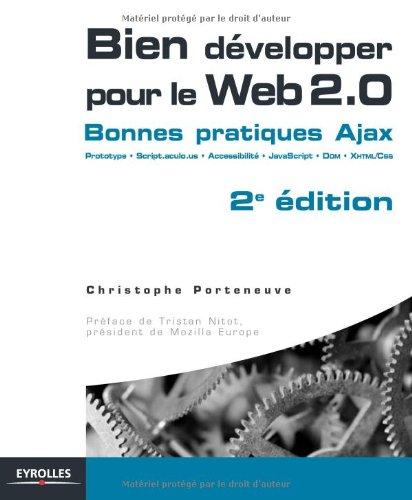 Bien développer pour le Web 2.0 : Bonnes pratiques Ajax par Christophe Porteneuve, Tristan Nitot
