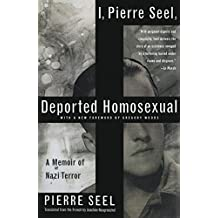 I, Pierre Seel, Deported Homosexual: A Memoir of Nazi Terror (English Edition)
