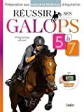 Réussir ses galops 5 à 7 : Préparation aux examens fédéraux d'équitation...