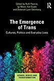 The Emergence of Trans (Gender, Bodies and Transformation)