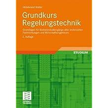 Grundkurs Regelungstechnik: Grundlagen für Bachelorstudiengänge aller technischen Fachrichtungen und Wirtschaftsingenieure