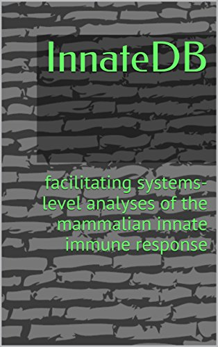 InnateDB: facilitating systems-level analyses of the mammalian innate immune response (English Edition) por Various Authors