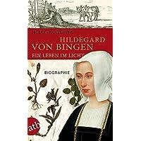 Hildegard von Bingen. Ein Leben im Licht: Biographie