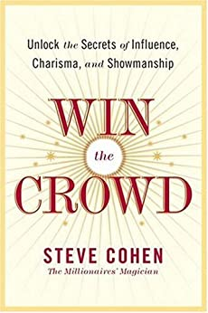 Win the Crowd: Unlock the Secrets of Influence, Charisma, and Showmanship von [Cohen, Steve]