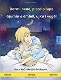 Dormi bene, piccolo lupo - Gjumin e ëmbël, ujku i vogël (italiano - albanese): Libro per bambini bilingue, da 2-4 anni