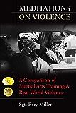 Meditations on Violence: A Comparison of Martial Arts Training & Real World Violence: A Comparison of Martial Arts Training and Real World Violence