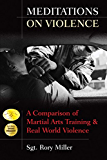 Meditations on Violence: A Comparison of Martial Arts Training & Real World Violence: A Comparison of Martial Arts Training and Real World Violence (English Edition)