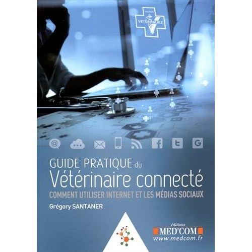 Guide pratique du vétérinaire connecté : Comment utiliser Internet et les médias sociaux