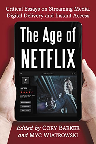 The Age of Netflix: Critical Essays on Streaming Media, Digital Delivery and Instant Access (English Edition)