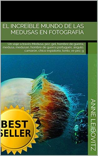 Descargar Libro El increíble mundo de las medusas en fotografía: Un viaje a través  Medusa, pez, gel, hombre de guerra, medusa, medusan, hombre de guerra portugués, ángulo, ... ve pez, g (Colecciones de fotos nº 1) de Anne Leibovitz