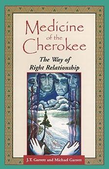 Medicine of the Cherokee: The Way of Right Relationship (Folk wisdom series) von [Garrett, J. T., Garrett, Michael Tlanusta]