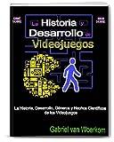 La Historia y Desarrollo de Videojuegos: La Historia, Desarrollo, Géneros y Hechos Científicos de los Videojuegos