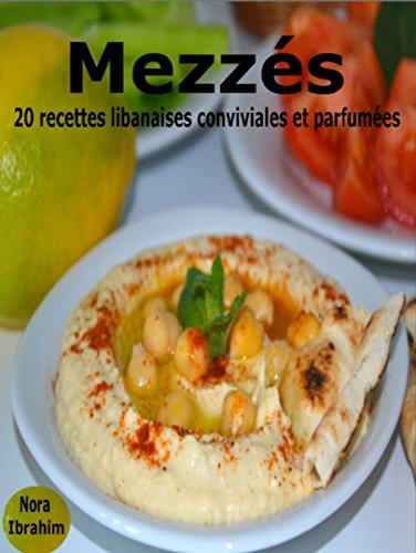 Mezzés: 20 recettes libanaises conviviales et parfumées par Nora Ibrahim