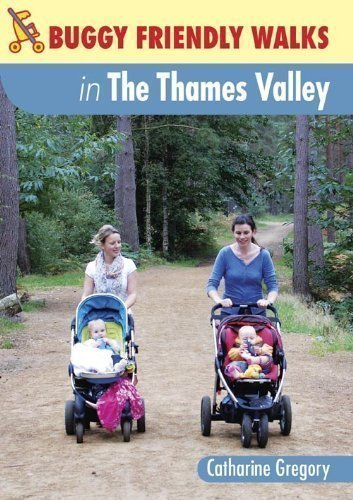 Buggy-Friendly Walks in the Thames Valley by Catharine Gregory (2012)