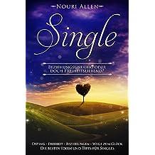 Single - Beziehungsunfähig oder doch Freiheitsliebend? Dating - Freiheit - Beziehungen - Wege zum Glück Die besten Ideen und Tipps für Singles