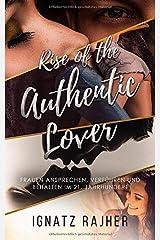 Rise of the Authentic Lover: Frauen ansprechen, verführen und behalten im 21. Jahrhundert Taschenbuch