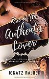 Rise of the Authentic Lover: Frauen ansprechen, verführen und behalten im 21. Jahrhundert - Ignatz Rajher