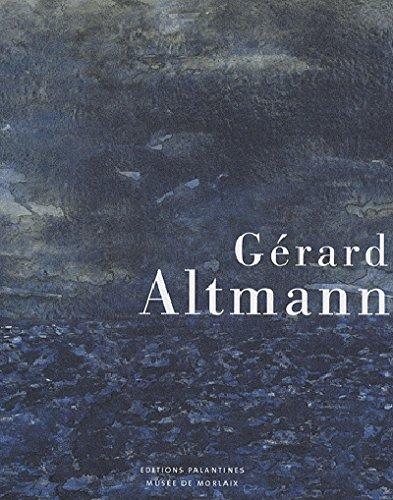Gérard Altmann : Regards sur cinquante ans de peinture par Danielle Cohen