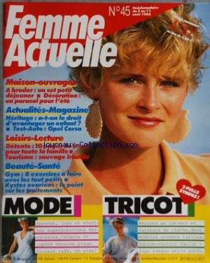 FEMME ACTUELLE [No 45] du 05/08/1985 - MAISON ET OUVRAGE - A BRODER - HERITAGE - A-T-ON LE DROIT D'AVANTAGER UN ENFANT - LOISIRS ET LECTURE - MODE - TRICOT
