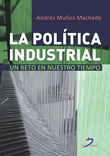 La Política Industrial. Un Reto De Nuestro Tiempo (Fondo) por Andrés Muñoz Machado