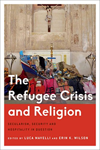 The Refugee Crisis and Religion: Secularism, Security and Hospitality in Question (Critical Perspectives on Religion in International Politics)