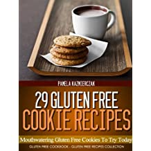 29 Gluten Free Cookie Recipes – Mouthwatering Gluten Free Cookies To Try Today (Gluten Free Cookbook – The Gluten Free Recipes Collection 5) (English Edition)