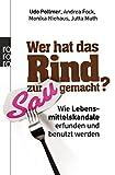 Wer hat das Rind zur Sau gemacht?: Wie Lebensmittelskandale erfunden und benutzt werden - Udo Pollmer