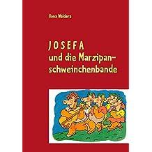 Josefa und die Marzipanschweinchenbande: Geschichten über ein ganz unmögliches Mädchen und eine ganz unmögliche Bande