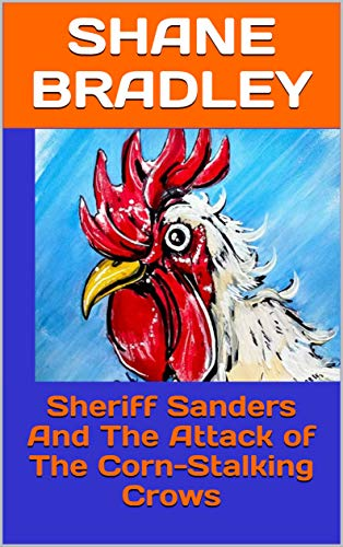 Sheriff Sanders And The Attack of The Corn-Stalking Crows (English Edition)