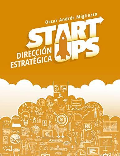 StartUps: Dirección estratégica por Oscar Andres Migliazzo