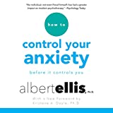 How to Control Your Anxiety: Before It Controls You