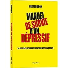 Manuel de survie d'un dépressif. 50 remèdes faciles pour éviter l'accident grave
