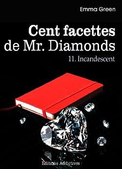 Les 100 Facettes de Mr. Diamonds - Volume 11 : Incandescent par [Green, Emma]