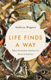 Life Finds a Way: What Evolution Teaches Us About Creativity (English Edition)