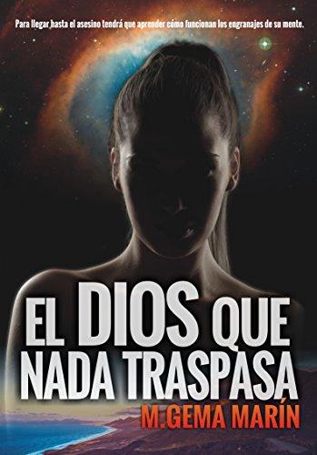 UNA NOVELA DE SUSPENSE : EL DIOS QUE NADA TRASPASA: Thriller psicológico en el que la realidad traspasa la ficción. (Maya Masada nº 2)