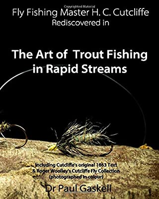 Fly Fishing Master H.C. Cutcliffe Rediscovered in The Art of Trout Fishing in Rapid Streams: Including Cutcliffe's original 1863 Text & Roger ... Fly Collection (photographed in colour)