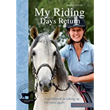 My Riding Days Return: A Guidebook to Taking Up the Reins Again by Marlitt Wendt (2013-03-10)