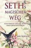 SETHs MAGISCHER WEG: Seth spricht über die Kunst eines kreativen Lebens - Jane Roberts