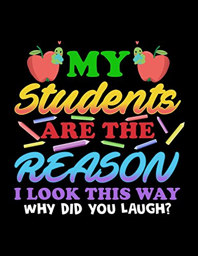 My Students Are The Reason I Look This Way Why Did You Laugh?: Teacher Sketchbook For Drawing por Dartan Creations