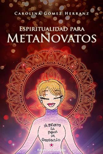 Espiritualidad para metanovatos. Espiritualidad explicada de manera sencilla y divertida para personas de 0 a 120 años