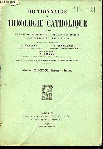 3 FASCICULES : FASCICULE CXIX + FASCICULE CXX + FASCICULE CXXI : RATHIER, RESERVE - DICTIONNAIRE DE THEOLOGIE CATHOLIQUE CONTENANT L'EXPOSE DES DOCTRINES DE LA THEOLOGIE CATHOLIQUE, LEURS PREUVES ET LEUR HISTOIRE.