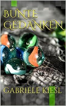 Bunte Gedanken (German Edition) by [Kiesl, Gabriele]