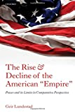 """The Rise and Decline of the American """"Empire"""": Power and its Limits in Comparative Perspective"""