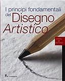 eBook Gratis da Scaricare I principi fondamentali del disegno artistico Ediz illustrata (PDF,EPUB,MOBI) Online Italiano
