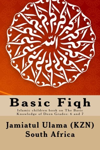Basic Fiqh: Islamic children book on The Basic Knowledge of Deen Grades: 6 and 7