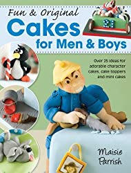 Fun & Original Cakes for Men & Boys: Over 25 Ideas for Adorable Character Cakes, Cake Toppers and Mini Cakes by Maisie Parrish (2012-05-03)