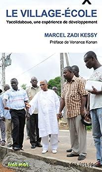 Le Village-école: Yacolidabouo, une expérience de développement par [Kessy, Marcel Zadi]