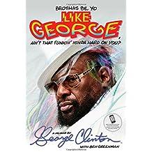 Brothas Be, Yo Like George, Ain't That Funkin' Kinda Hard On You?: A Memoir by George Clinton (2014-10-21)