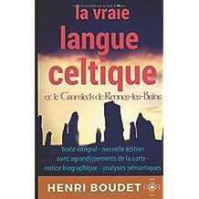 Henri Boudet : La vraie langue celtique et le Cromleck de Rennes-les-Bains: édition intégrale avec agrandissements de la carte, notice biographique, et analyses sémantiques des termes-clés